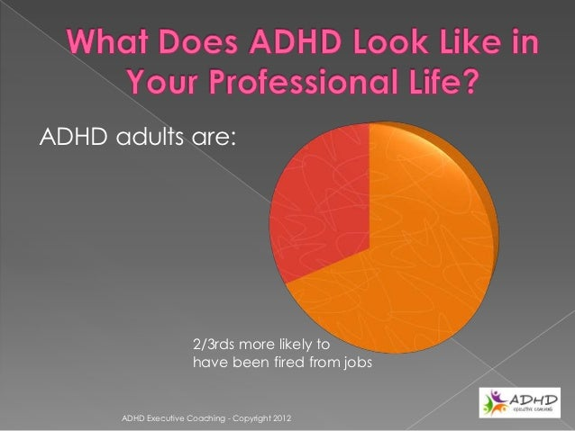 ADHD adults are:                                3 times more likely to have                                impulsively qui...