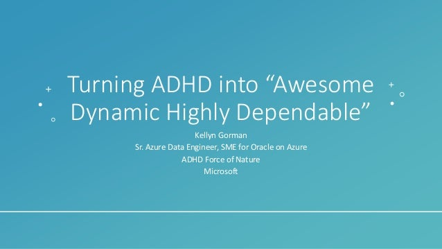 """Turning ADHD into """"Awesome Dynamic Highly Dependable"""" Kellyn Gorman Sr. Azure Data Engineer, SME for Oracle on Azure ADHD ..."""