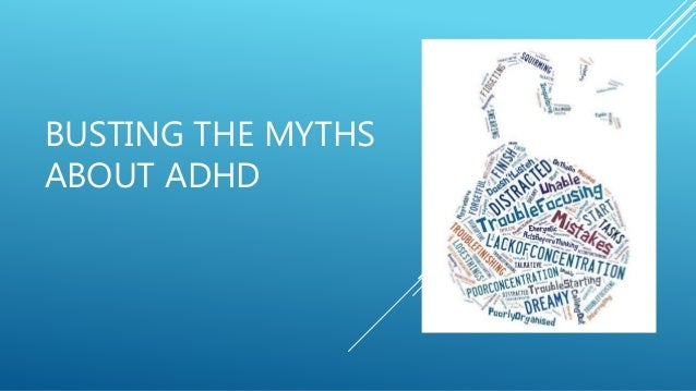 BUSTING THE MYTHS ABOUT ADHD