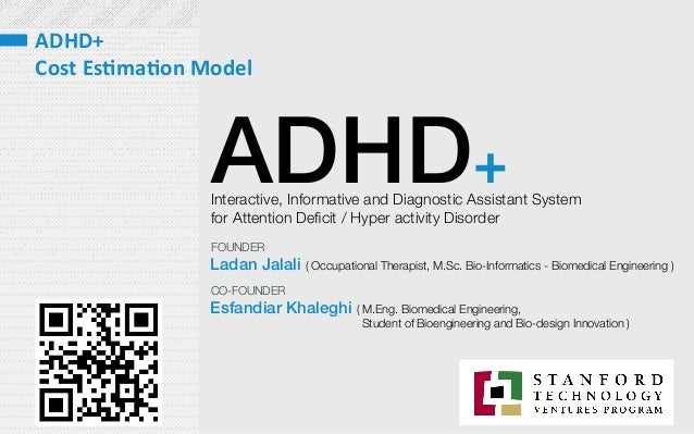ADHD+ Interactive, Informative and Diagnostic Assistant System  for Attention Deficit / Hyper activity Disorder  Ladan Jala...