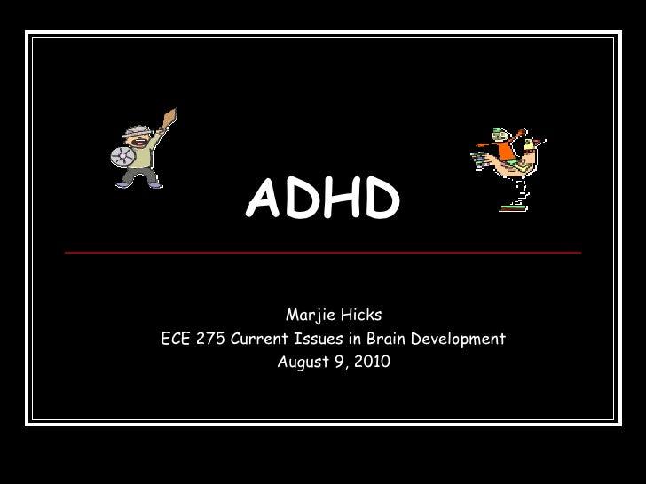 ADHD Marjie Hicks ECE 275 Current Issues in Brain Development August 9, 2010