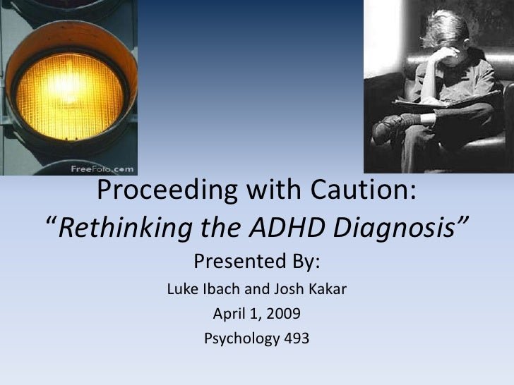 "Proceeding with Caution: ""Rethinking the ADHD Diagnosis""            Presented By:         Luke Ibach and Josh Kakar       ..."