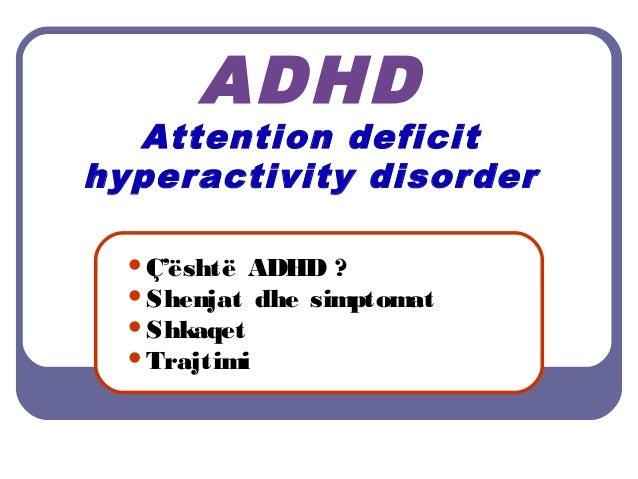 ADHD Attention deficit hyperactivity disorder Ç'është ADHD ? Shenjat dhe simptomat Shkaqet Trajtimi