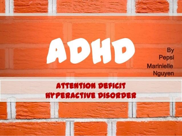 ADHD ByPepsiMarinielleNguyenAttention DeficitHyperactive Disorder