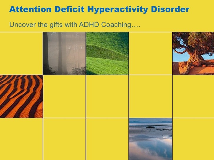 Attention Deficit Hyperactivity Disorder Uncover the gifts with ADHD Coaching….