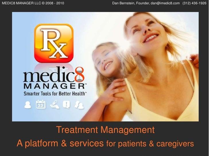 MEDIC8 MANAGER LLC © 2008 - 2010   Dan Bernstein, Founder, dan@imedic8.com (312) 436-1926                      Treatment M...