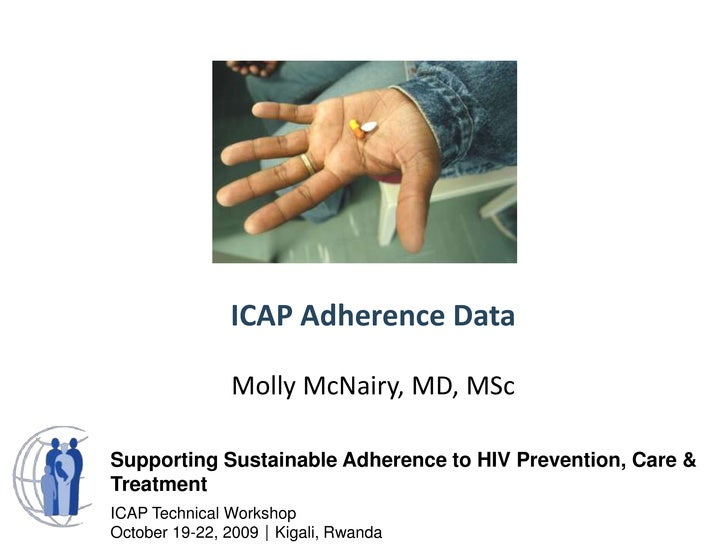 ICAP Adherence Data<br />Molly McNairy, MD, MSc<br />Supporting Sustainable Adherence to HIV Prevention, Care & Treatment<...