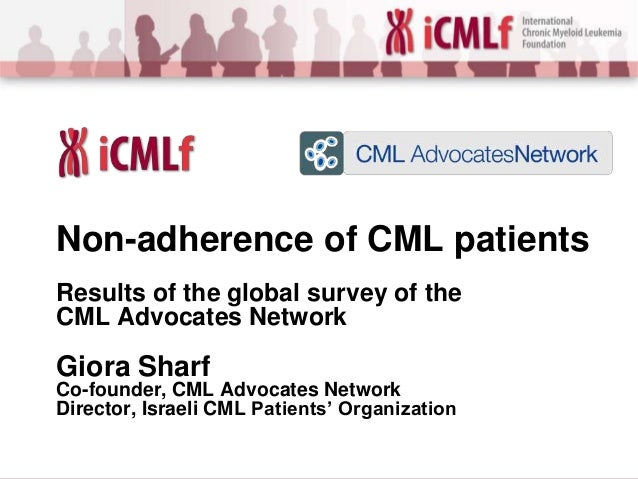 Non-adherence of CML patients Results of the global survey of the CML Advocates Network  Giora Sharf Co-founder, CML Advoc...