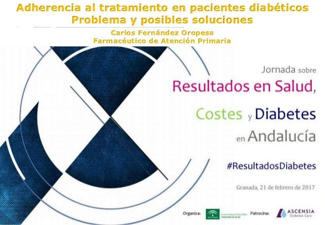 Adherencia al tratamiento en pacientes diabéticos Problema y posibles soluciones Carlos Fernández Oropesa Farmacéutico de ...