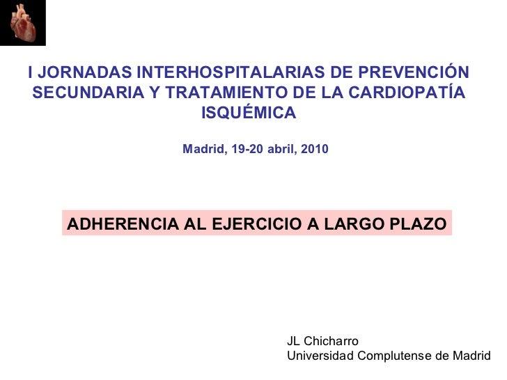 I JORNADAS INTERHOSPITALARIAS DE PREVENCIÓN SECUNDARIA Y TRATAMIENTO DE LA CARDIOPATÍA                 ISQUÉMICA          ...
