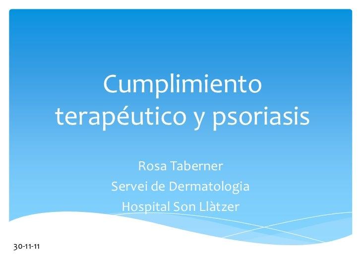 Cumplimiento           terapéutico y psoriasis                    Rosa Taberner                Servei de Dermatologia     ...