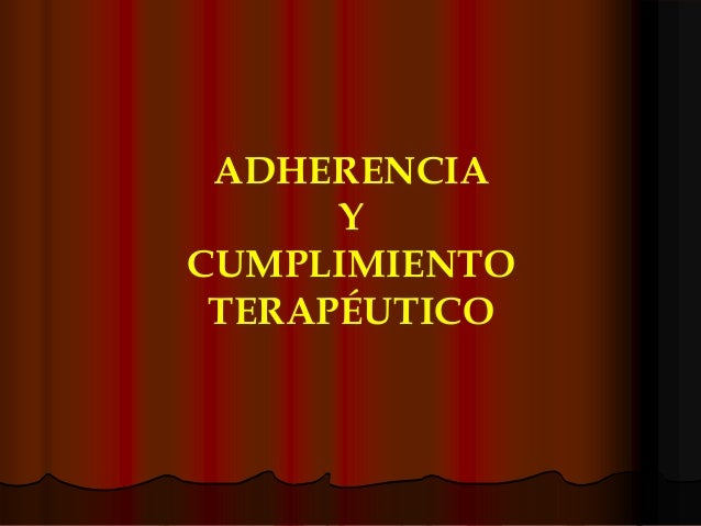ADHERENCIA Y CUMPLIMIENTO TERAPÉUTICO