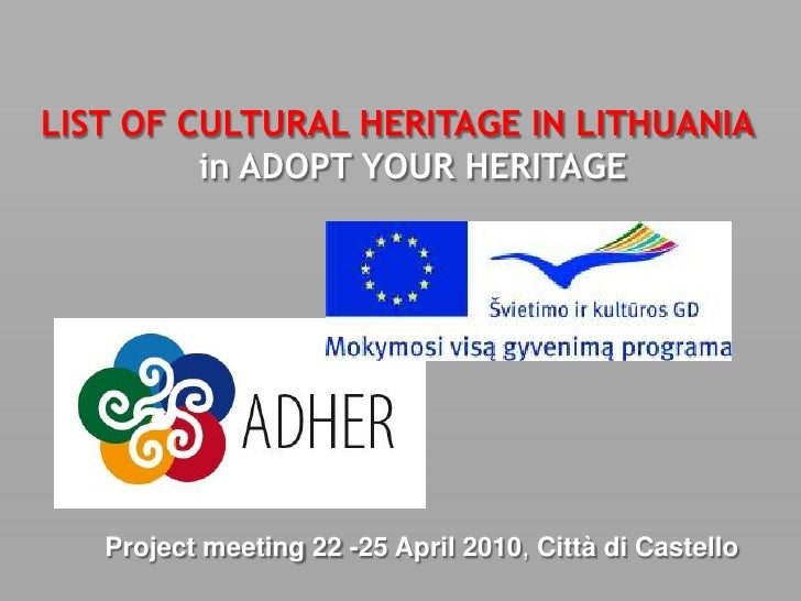 LIST OF CULTURAL HERITAGE IN LITHUANIA         in ADOPT YOUR HERITAGE   Project meeting 22 -25 April 2010, Città di Castello