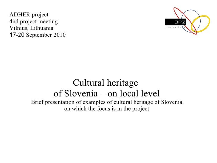 C ultural heritage   of Slovenia  – on local level Brief p resentation of  examples of cultural heritage of Slovenia on wh...