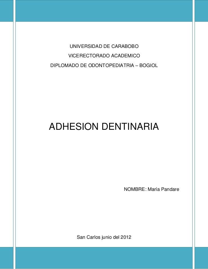 UNIVERSIDAD DE CARABOBO      VICERECTORADO ACADEMICODIPLOMADO DE ODONTOPEDIATRIA – BOGIOLADHESION DENTINARIA              ...