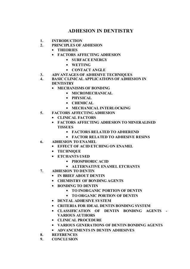 Sree Ganeshaya Namaha ADHESION IN DENTISTRY 1. INTRODUCTION 2. PRINCIPLES OF ADHESION • THEORIES • FACTORS AFFECTING ADHES...
