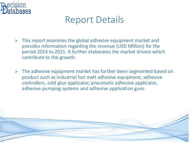 Adhesive Equipment Market Size, Share and Forecast 2014 to 2021 Slide 3