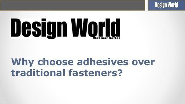 Why choose adhesives over traditional fasteners?