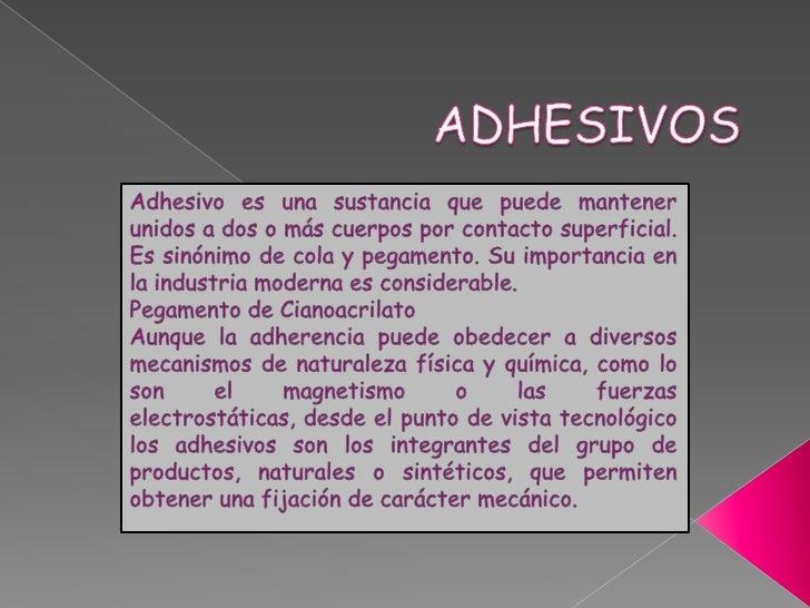 Los adhesivos son productos capaces de unir      la superficie de dos cuerpos, del mismo o     distinto material, sin alt...