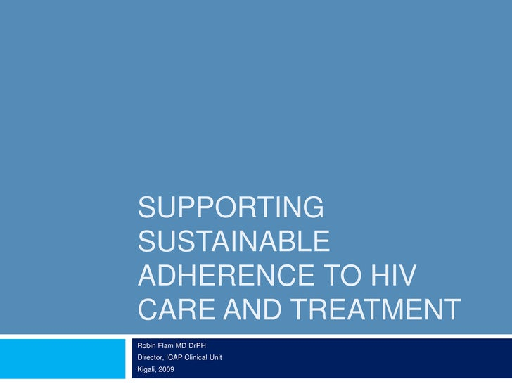 Supporting Sustainable Adherence to HIV Care and Treatment<br />Robin Flam MD DrPH<br />Director, ICAP Clinical Unit<br />...