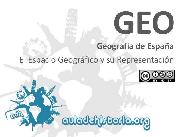 Geografía de EspañaGEO  El Espacio Geográfico y su Representación