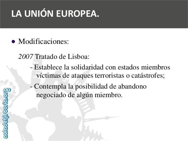   Modificaciones:  2007 Tratado de Lisboa:  -Establece la solidaridad con estados miembros  víctimas de ataques terrorist...
