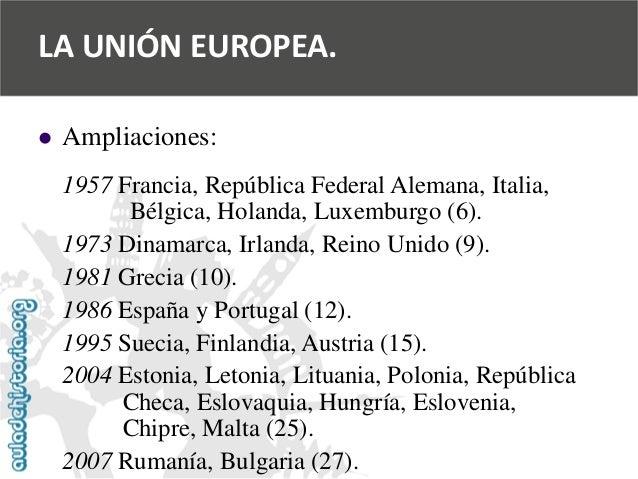   Ampliaciones:  1957 Francia, República Federal Alemana, Italia,  Bélgica, Holanda, Luxemburgo (6).  1973 Dinamarca, Irl...