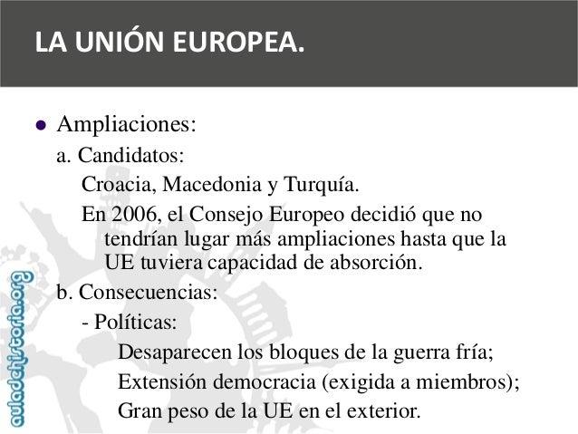   Ampliaciones:  a. Candidatos:  Croacia, Macedonia y Turquía.  En 2006, el Consejo Europeo decidió que no  tendrían luga...
