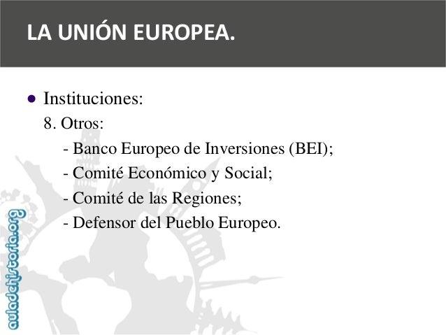   Instituciones:  8. Otros:  -Banco Europeo de Inversiones (BEI);  -Comité Económico y Social;  -Comité de las Regiones; ...