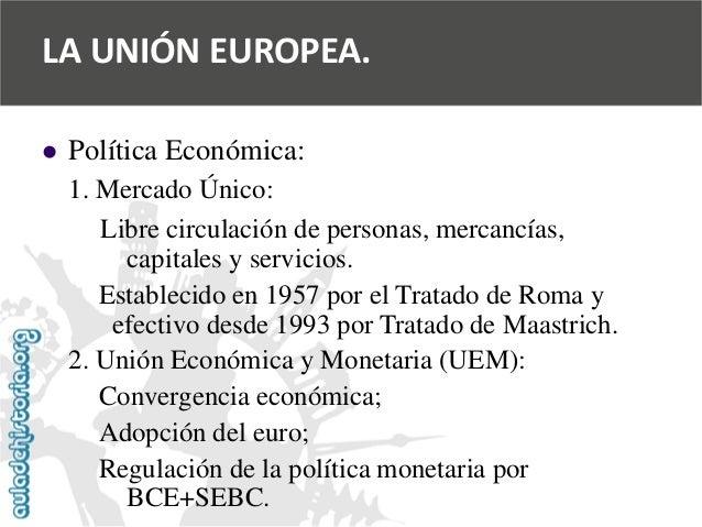   Política Económica:  1. Mercado Único:  Libre circulación de personas, mercancías,  capitales y servicios.  Establecido...