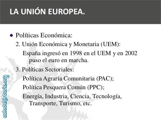   Políticas Económica:  2. Unión Económica y Monetaria (UEM):  España ingresó en 1998 en el UEM y en 2002  puso el euro e...