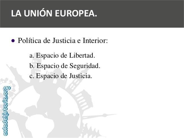   Política de Justicia e Interior:  a. Espacio de Libertad.  b. Espacio de Seguridad.  c. Espacio de Justicia.  LA UNIÓN ...