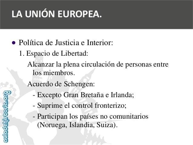   Política de Justicia e Interior:  1. Espacio de Libertad:  Alcanzar la plena circulación de personas entre  los miembro...