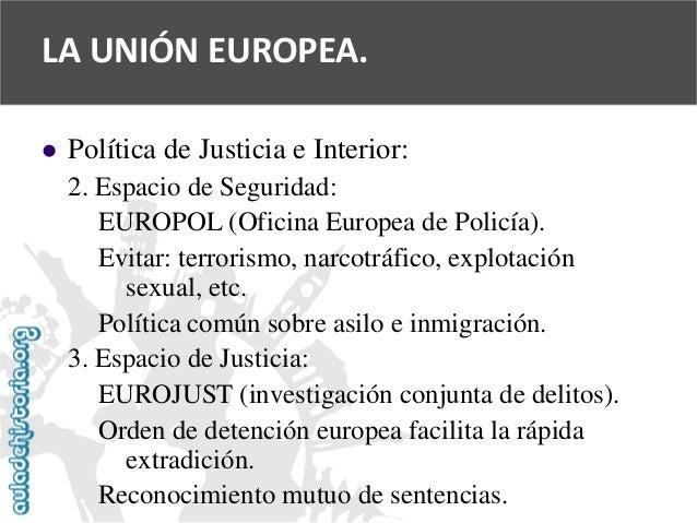   Política de Justicia e Interior:  2. Espacio de Seguridad:  EUROPOL (Oficina Europea de Policía).  Evitar: terrorismo, ...