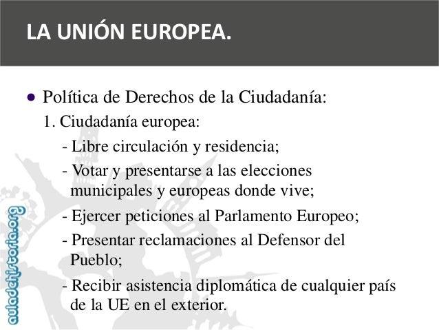   Política de Derechos de la Ciudadanía:  1. Ciudadanía europea:  -Libre circulación y residencia;  -Votar y presentarse ...