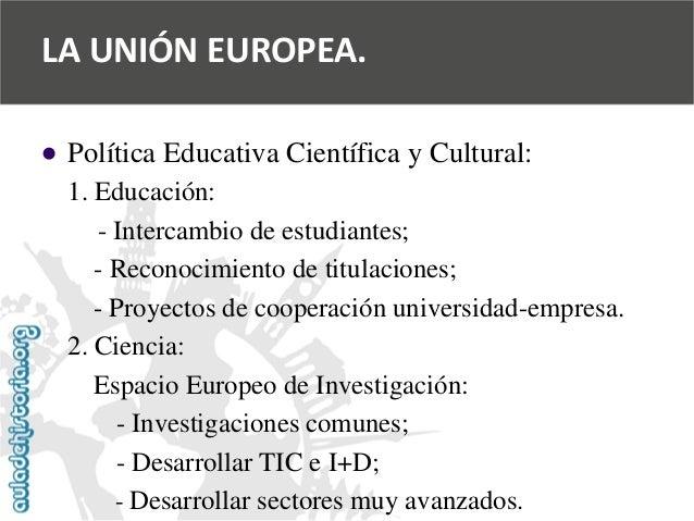   Política Educativa Científica y Cultural:  1. Educación:  -Intercambio de estudiantes;  -Reconocimiento de titulaciones...