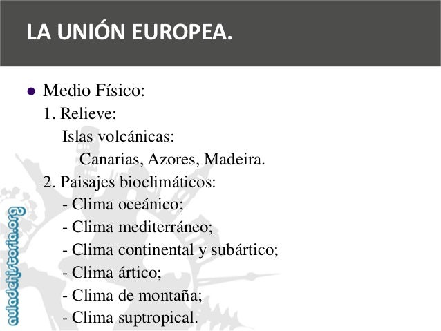   Medio Físico:  1. Relieve:  Islas volcánicas:  Canarias, Azores, Madeira.  2. Paisajes bioclimáticos:  -Clima oceánico;...
