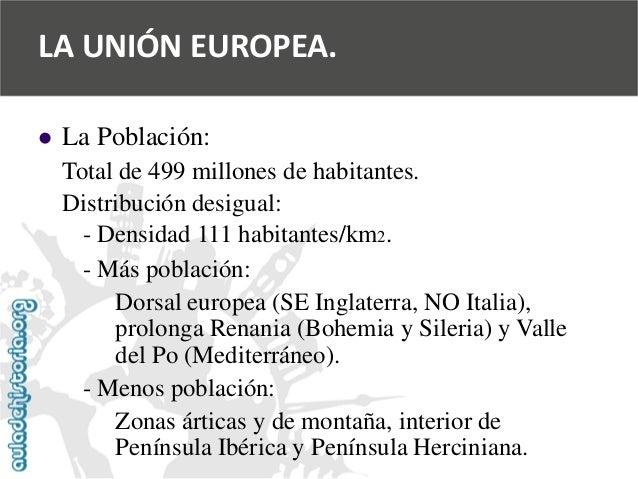   La Población:  Total de 499 millones de habitantes.  Distribución desigual:  -Densidad 111 habitantes/km2.  -Más poblac...