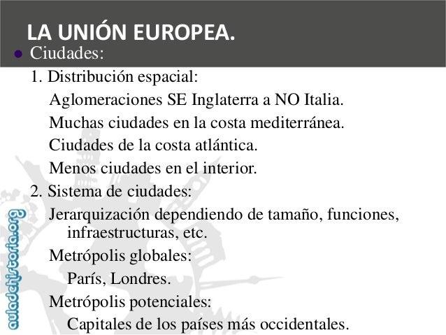   Ciudades:  1. Distribución espacial:  Aglomeraciones SE Inglaterra a NO Italia.  Muchas ciudades en la costa mediterrán...