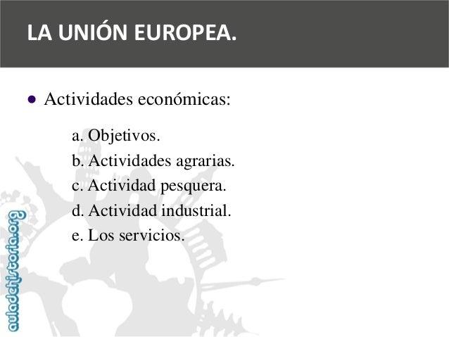   Actividades económicas:  a. Objetivos.  b. Actividades agrarias.  c. Actividad pesquera.  d. Actividad industrial.  e. ...