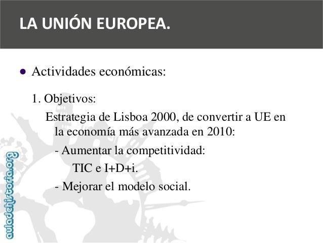   Actividades económicas:  1. Objetivos:  Estrategia de Lisboa 2000, de convertir a UE en  la economía más avanzada en 20...