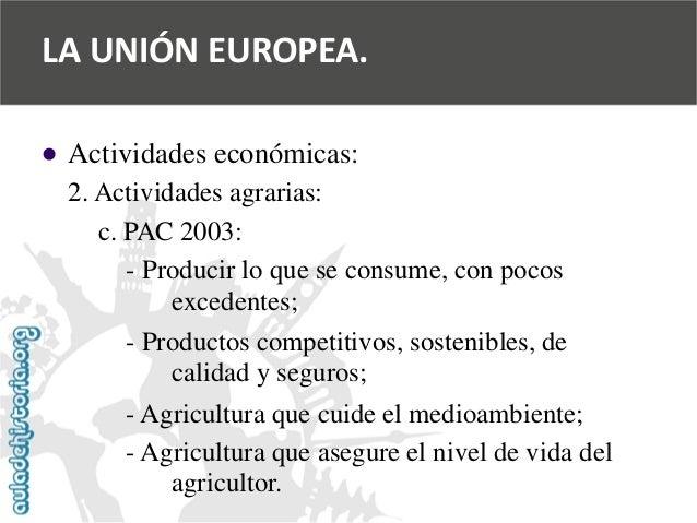  Actividades económicas:  2. Actividades agrarias:  c. PAC 2003:  -Producir lo que se consume, con pocos  excedentes;  -...