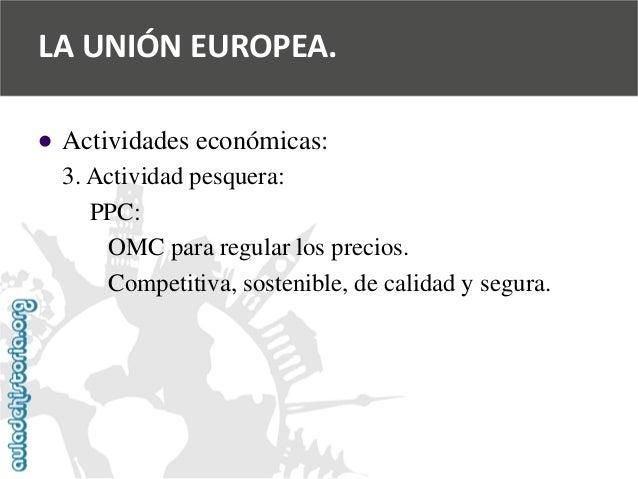   Actividades económicas:  3. Actividad pesquera:  PPC:  OMC para regular los precios.  Competitiva, sostenible, de calid...