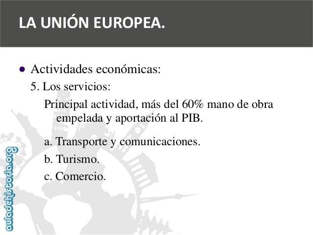   Actividades económicas:  5. Los servicios:  Principal actividad, más del 60% mano de obra  empelada y aportación al PIB...