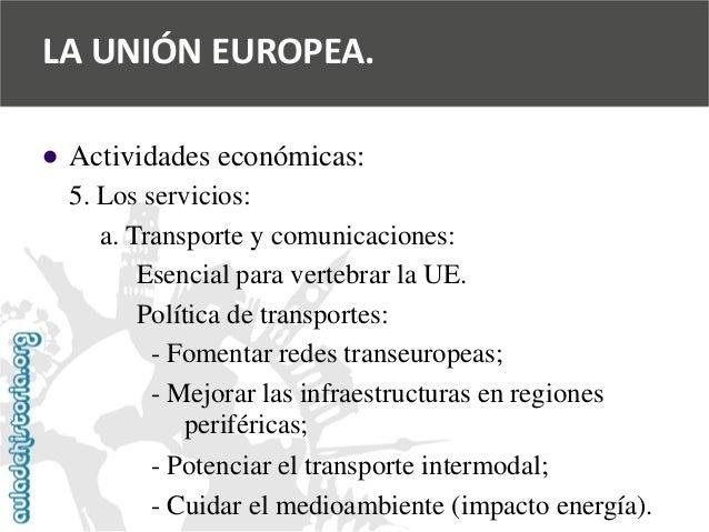   Actividades económicas:  5. Los servicios:  a. Transporte y comunicaciones:  Esencial para vertebrar la UE.  Política d...