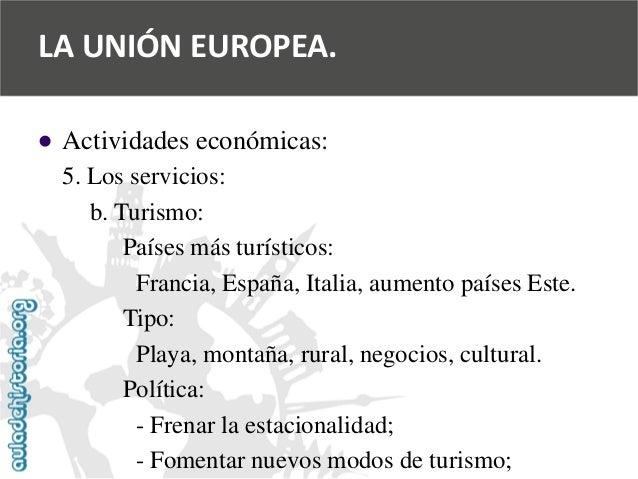   Actividades económicas:  5. Los servicios:  b. Turismo:  Países más turísticos:  Francia, España, Italia, aumento paíse...