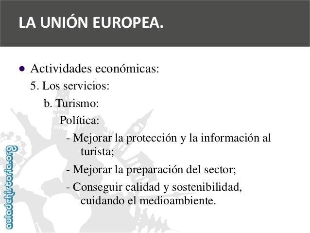   Actividades económicas:  5. Los servicios:  b. Turismo:  Política:  -Mejorar la protección y la información al  turista...