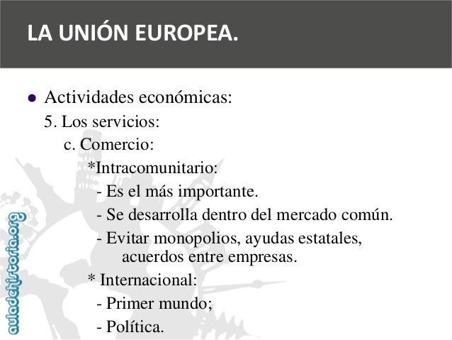   Actividades económicas:  5. Los servicios:  c. Comercio:  *Intracomunitario:  -Es el más importante.  -Se desarrolla de...