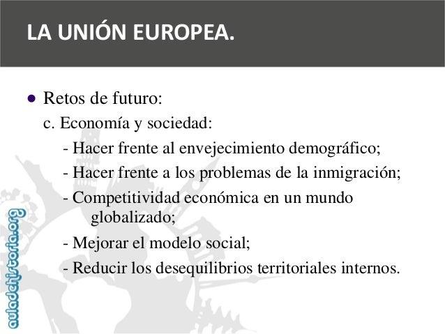   Retos de futuro:  c. Economía y sociedad:  -Hacer frente al envejecimiento demográfico;  -Hacer frente a los problemas ...