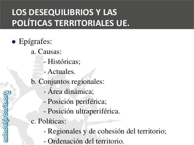 LOS DESEQUILIBRIOS Y LAS  POLÍTICAS TERRITORIALES UE.    Epígrafes:  a. Causas:  -Históricas;  -Actuales.  b. Conjuntos r...